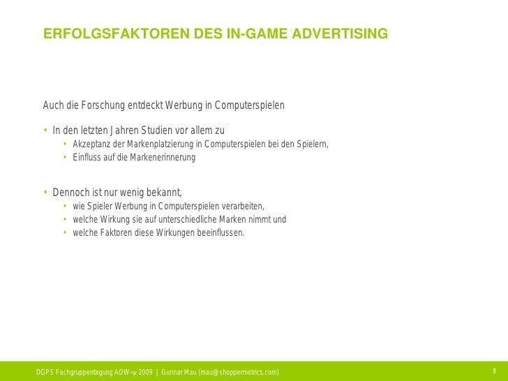 ERFOLGSFAKTOREN DES IN-GAME ADVERTISING     Auch die Forschung entdeckt Werbung in Computerspielen   • In den letzten Jahr...