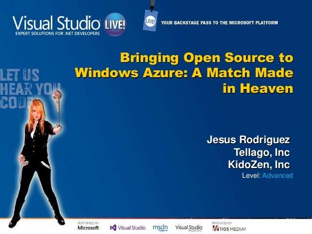Bringing Open Source toWindows Azure: A Match Madein HeavenJesus RodriguezTellago, IncKidoZen, IncLevel: Advanced