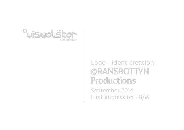 °i-Jist-JoLétor~  cummunicalionauenuy  Logo - ident creation  @RANSBO'| TYN  Productions  September 2014 First impression ...