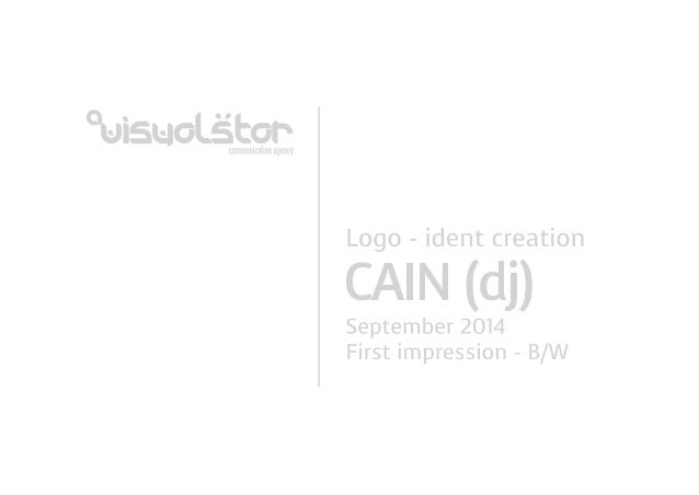 °-Jist-JoLétor~  uuuuu nicalion agency  Logo - ident creation  CAIN (dj)  September 2014 First impression — B/ W