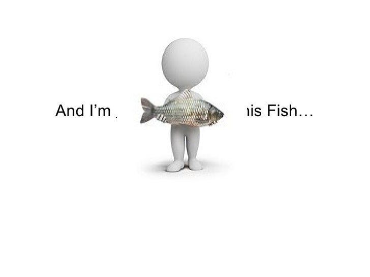 Hi, I'm Scott,And I'm Not Giving You This Fish…