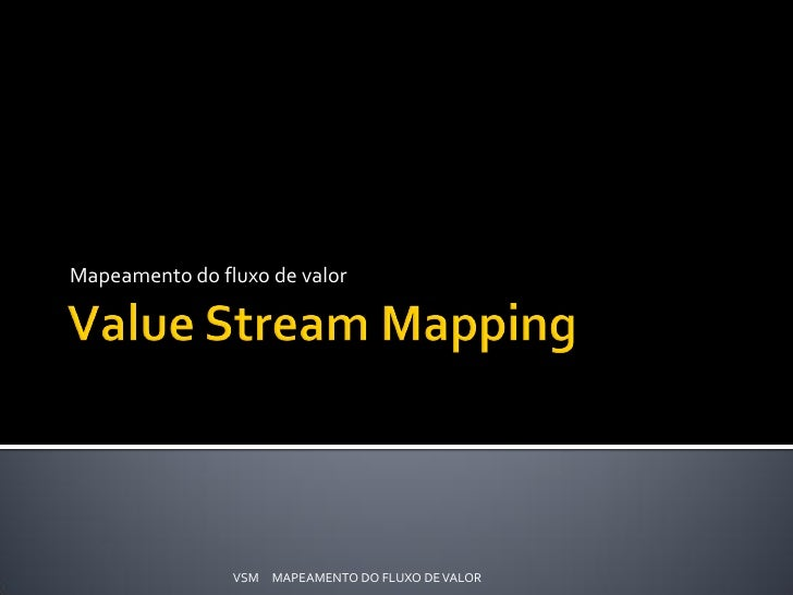 Mapeamento do fluxo de valor                VSM MAPEAMENTO DO FLUXO DE VALOR