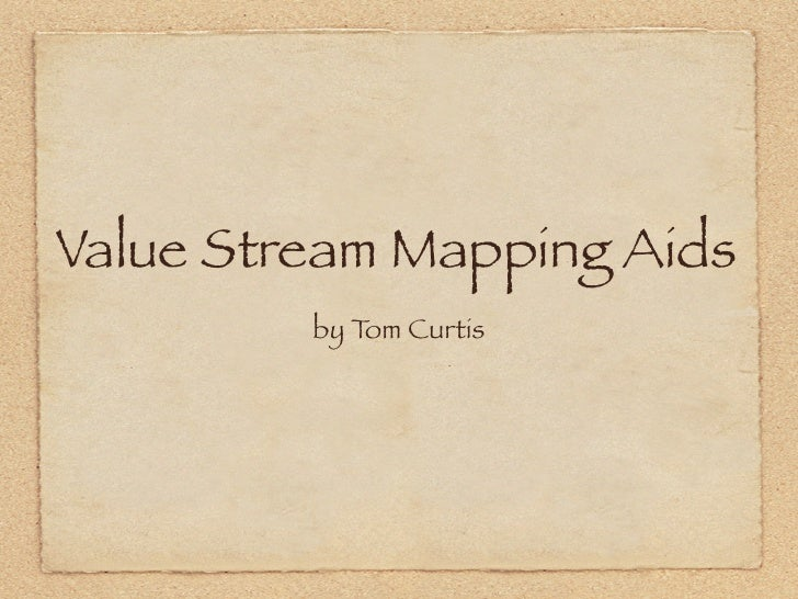 Value Stream Mapping Aids          by T Curtis              om