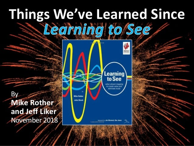 Things We've Learned Since By Mike Rother and Jeff Liker November 2018 1
