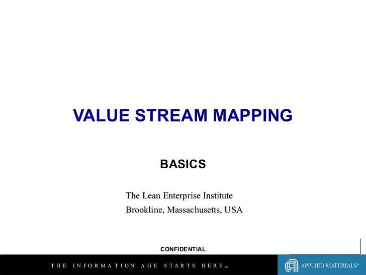 VALUE STREAM MAPPING BASICS The Lean Enterprise Institute Brookline, Massachusetts, USA