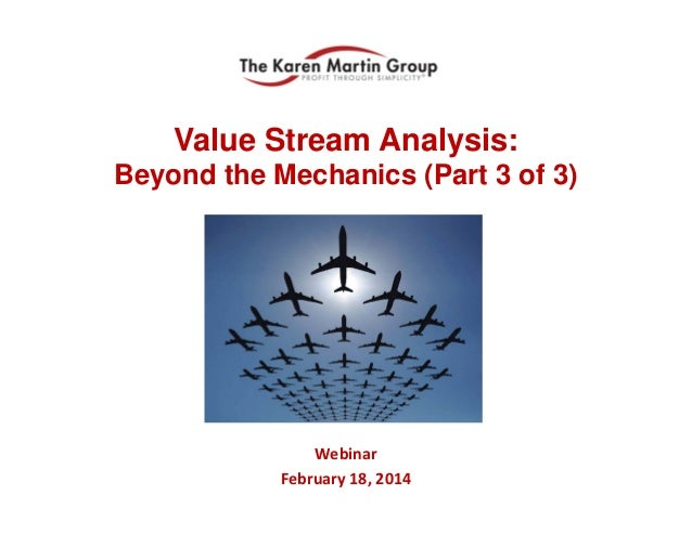 Value Stream Analysis: Beyond the Mechanics (Part 3 of 3)  Webinar February 18, 2014