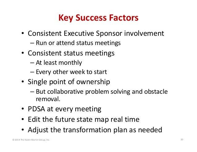 KeySuccessFactors • ConsistentExecutiveSponsorinvolvement – Runorattendstatusmeetings  • Consistentstatusmeetin...