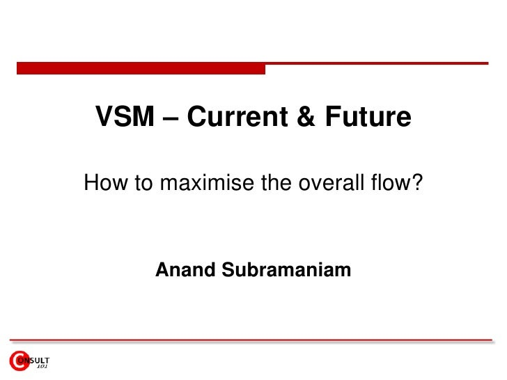 VSM – Current & Future<br />How to maximise the overall flow?<br />Anand Subramaniam<br />