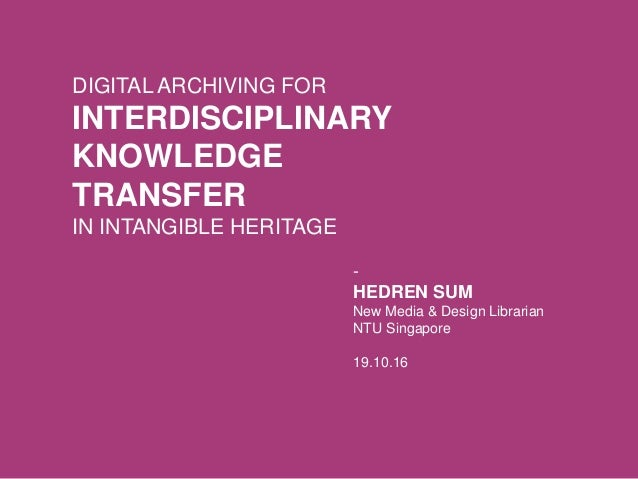 DIGITAL ARCHIVING FOR INTERDISCIPLINARY KNOWLEDGE TRANSFER IN INTANGIBLE HERITAGE - HEDREN SUM New Media & Design Libraria...