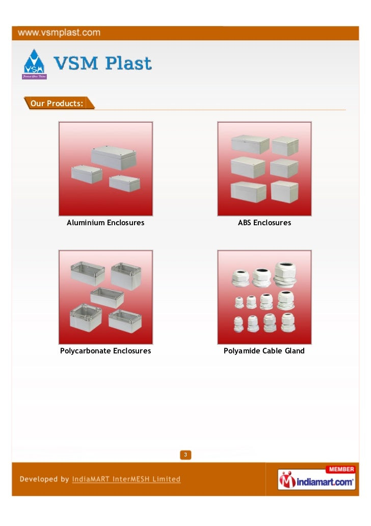 Our Products:        Aluminium Enclosures         ABS Enclosures       Polycarbonate Enclosures   Polyamide Cable Gland