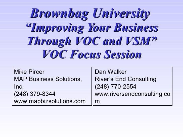 "Brownbag University    ""Improving Your Business    Through VOC and VSM""       VOC Focus Session Mike Pircer               ..."