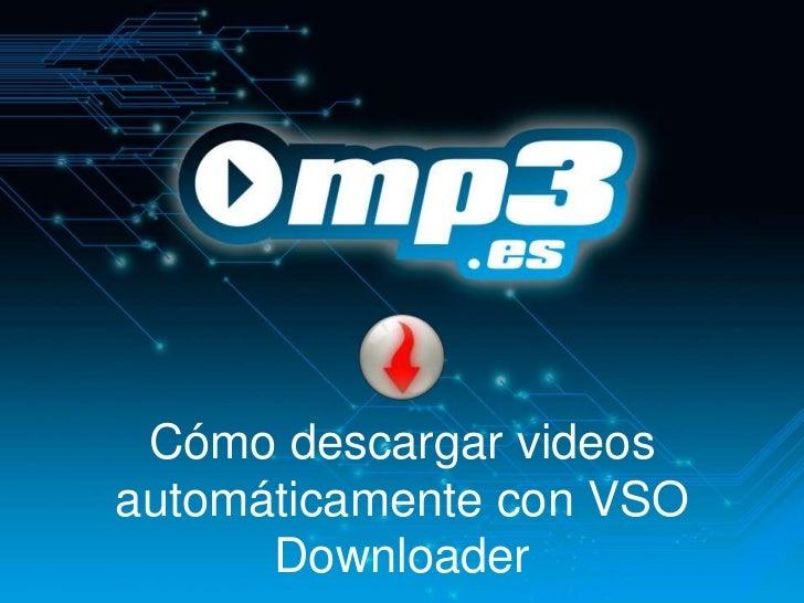 Cómo descargar videosautomáticamente con VSO      Downloader