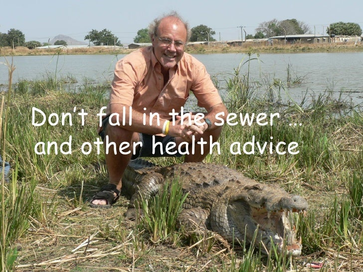 Don't fall in the sewer & other matters of medical importance Mark Wise M.D., D.T.M. & H. (London) Don't fall in the sewer...