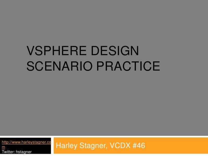 vSphere design scenario Practice<br />Harley Stagner, VCDX #46<br />http://www.harleystagner.com<br />Twitter: hstagner<br />