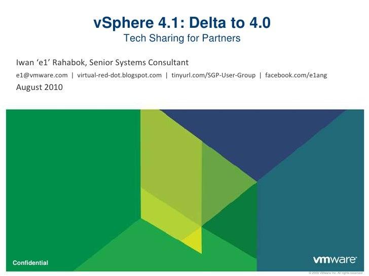 vSphere 4.1: Delta to 4.0Tech Sharing for Partners<br />Iwan 'e1' Rahabok, Senior Systems Consultant<br />e1@vmware.com   ...