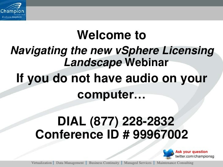 Welcome to <br />Navigating the new vSphere Licensing Landscape Webinar<br />If you do not have audio on your <br />comput...