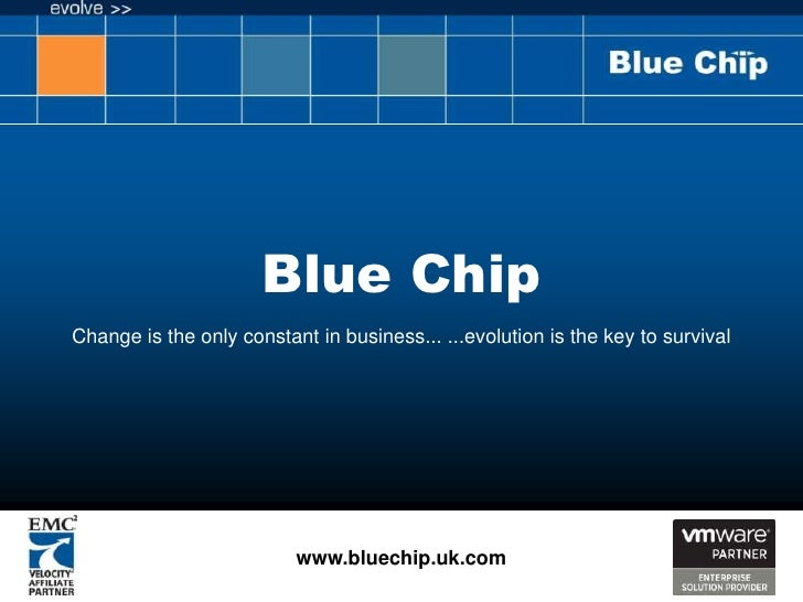 Blue Chip <br />Change is the only constant in business... ...evolution is the key to survival<br />www.bluechip.uk.com<br />