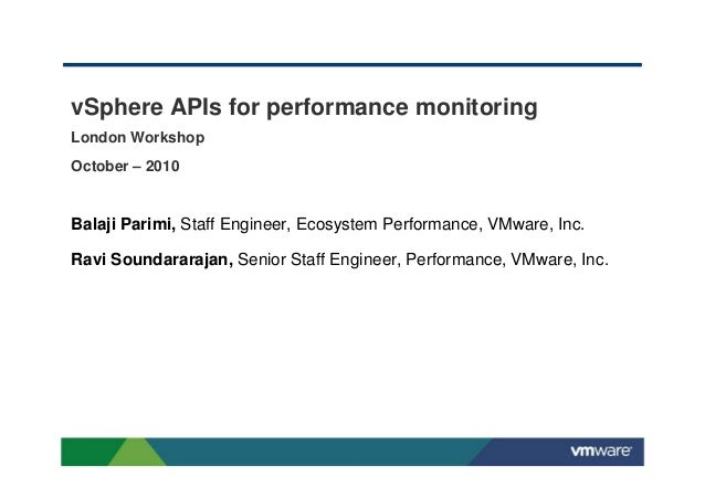 vSphere APIs for performance monitoring London Workshop October – 2010 Balaji Parimi, Staff Engineer, Ecosystem Performanc...