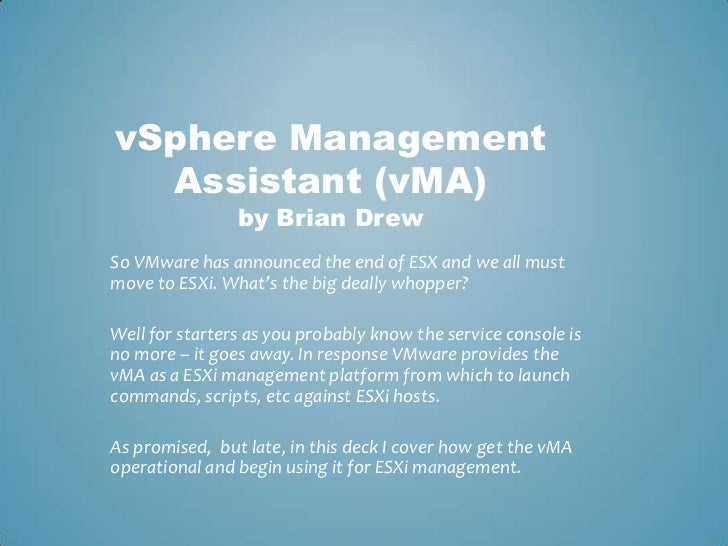vSphere Management Assistant (vMA)by Brian Drew<br />So VMware has announced the end of ESX and we all must move to ESXi. ...