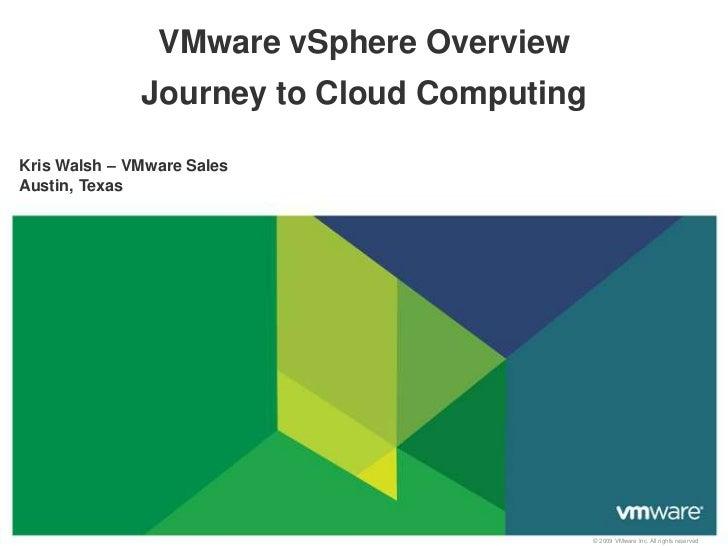 VMware vSphere Overview<br />Journey to Cloud Computing<br />Kris Walsh – VMware Sales<br />Austin, Texas  <br />