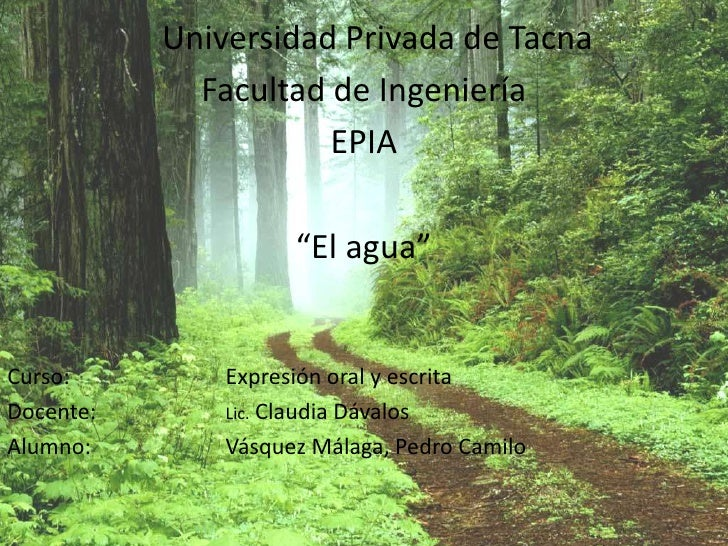 """Universidad Privada de Tacna<br />Facultad de Ingeniería<br />EPIA<br />""""El agua""""<br />Curso:Expresión oral y escrita<b..."""