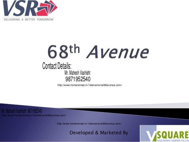 Developed & Marketed By ContactDetails: Mr.MaheshVashisht 9871952540 http://www.homeretreat.in/1domains/vsr68avenue.com/ h...