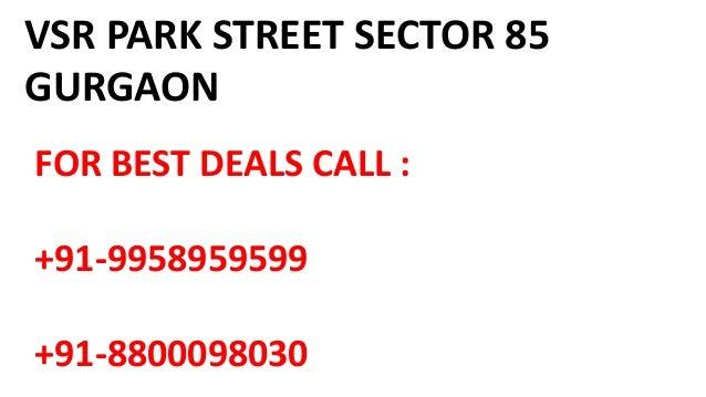 VSR PARK STREET SECTOR 85 GURGAON FOR BEST DEALS CALL : +91-9958959599 +91-8800098030