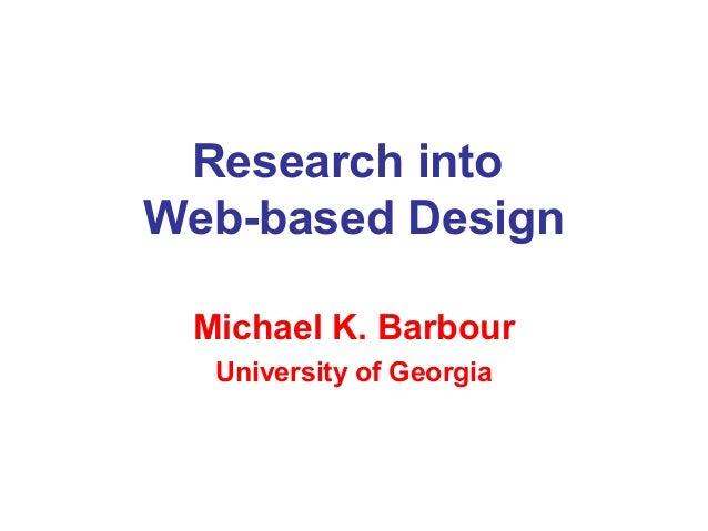 Research intoWeb-based Design Michael K. Barbour  University of Georgia