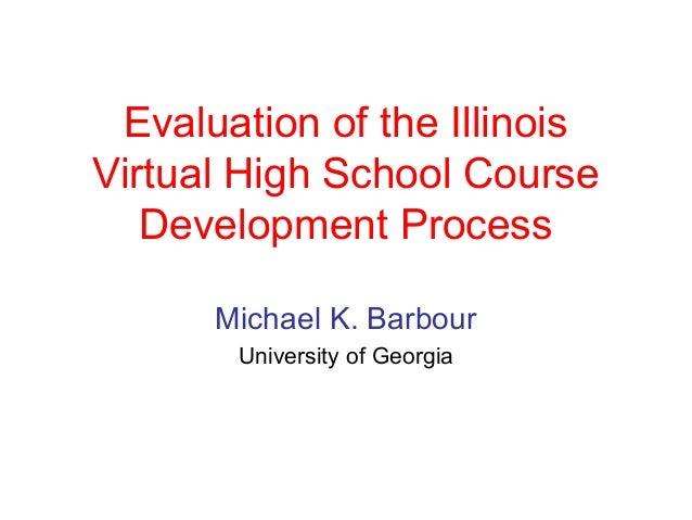 Evaluation of the IllinoisVirtual High School Course   Development Process      Michael K. Barbour       University of Geo...