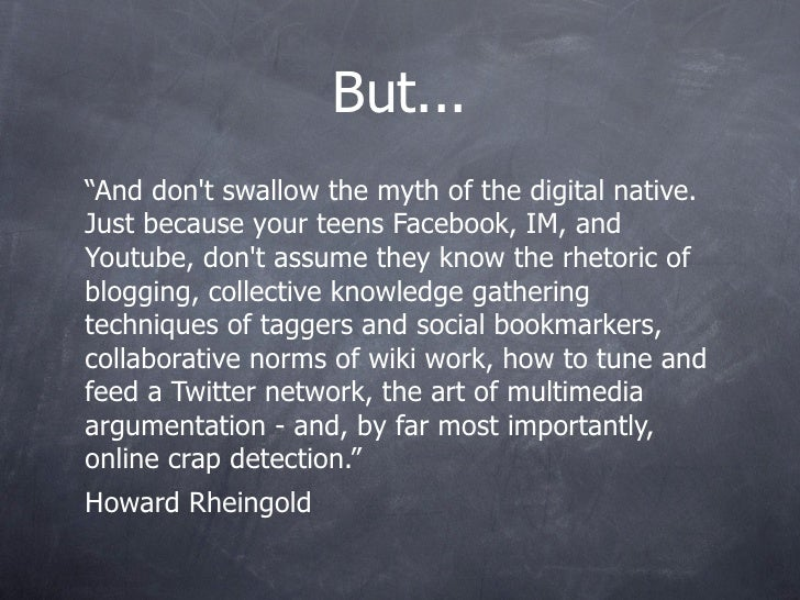 """But... """"And don't swallow the myth of the digital native. Just because your teens Facebook, IM, and Youtube, don't assume ..."""