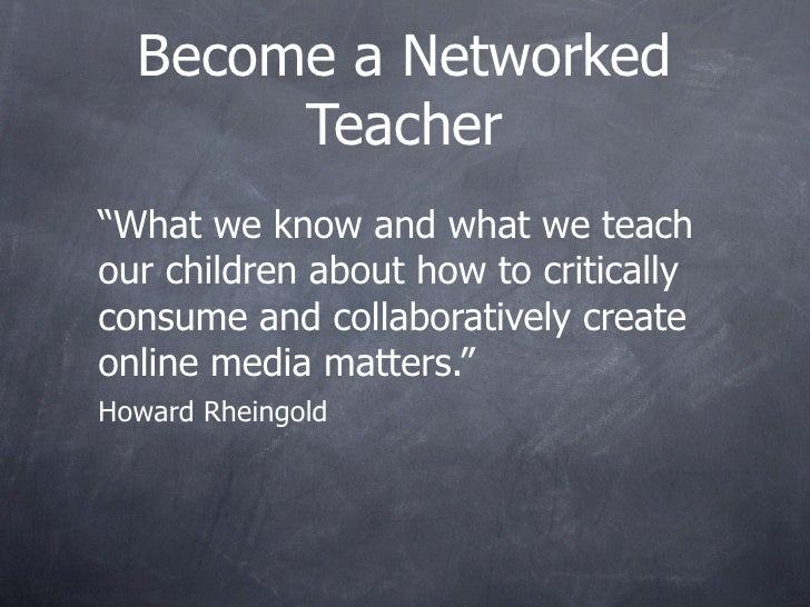 """Become a Networked        Teacher """"What we know and what we teach our children about how to critically consume and collabo..."""