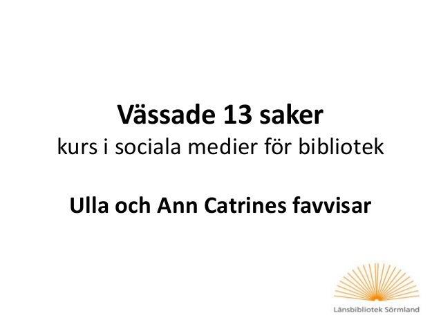 Vässade 13 saker kurs i sociala medier för bibliotek Ulla och Ann Catrines favvisar