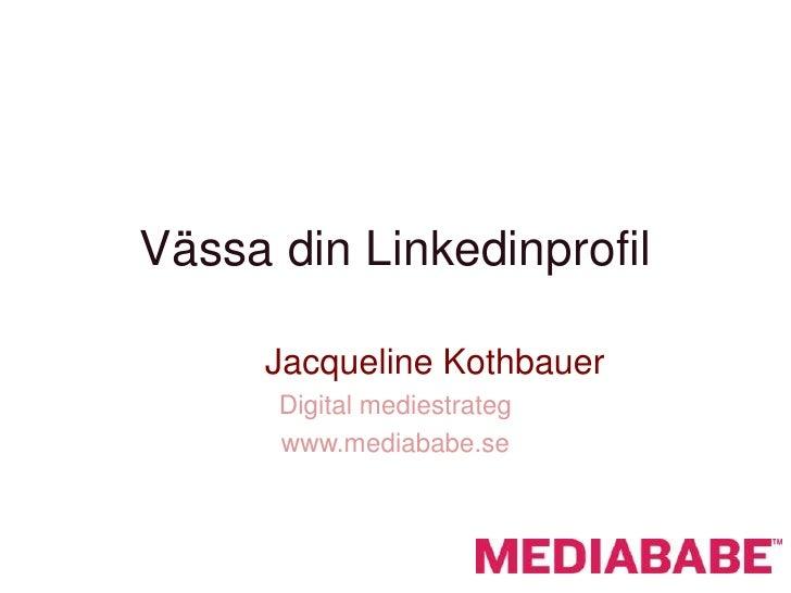 Vässa din Linkedinprofil     Jacqueline Kothbauer      Digital mediestrateg      www.mediababe.se