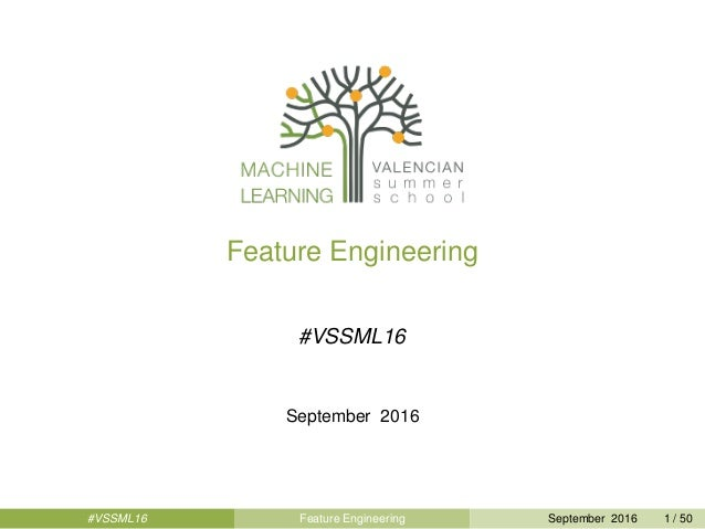 Feature Engineering #VSSML16 September 2016 #VSSML16 Feature Engineering September 2016 1 / 50