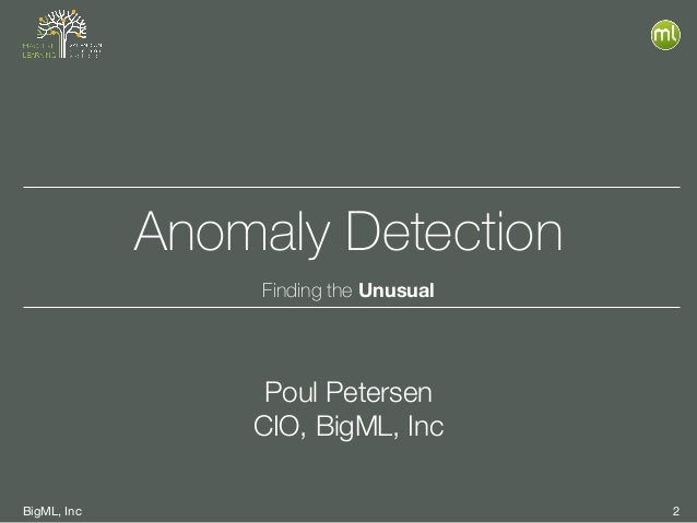 BigML, Inc 2 Anomaly Detection Finding the Unusual Poul Petersen CIO, BigML, Inc