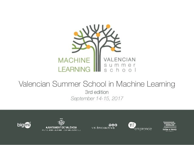 Valencian Summer School in Machine Learning 3rd edition September 14-15, 2017