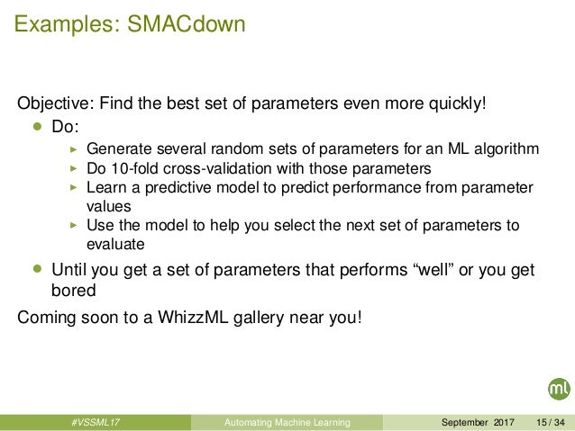 Examples: SMACdown Objective: Find the best set of parameters even more quickly! • Do: Generate several random sets of par...