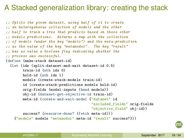 A Stacked generalization library: creating the stack ;; Splits the given dataset, using half of it to create ;; an heterog...