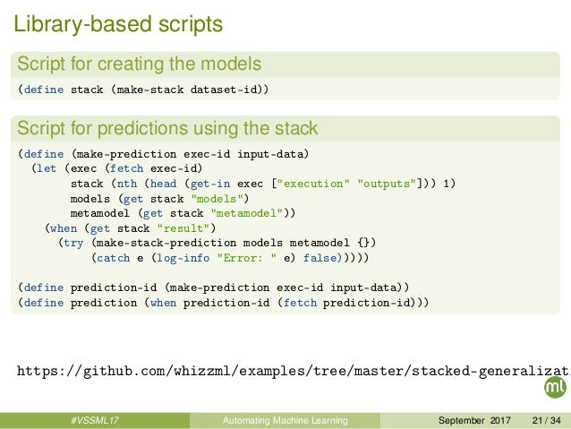 Library-based scripts Script for creating the models (define stack (make-stack dataset-id)) Script for predictions using t...