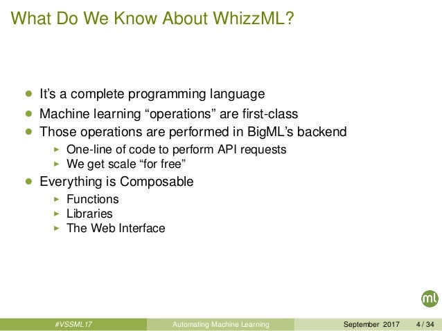 """What Do We Know About WhizzML? • It's a complete programming language • Machine learning """"operations"""" are first-class • Tho..."""
