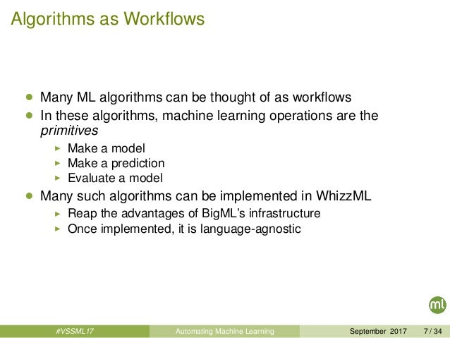 Algorithms as Workflows • Many ML algorithms can be thought of as workflows • In these algorithms, machine learning operatio...