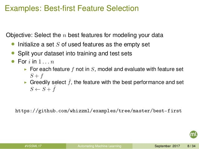 Examples: Best-first Feature Selection Objective: Select the n best features for modeling your data • Initialize a set S of...