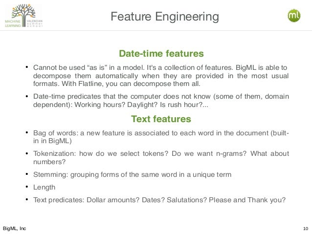 """BigML, Inc 10 Feature Engineering Date-time features ● Cannot be used """"as is"""" in a model. It's a collection of features. B..."""