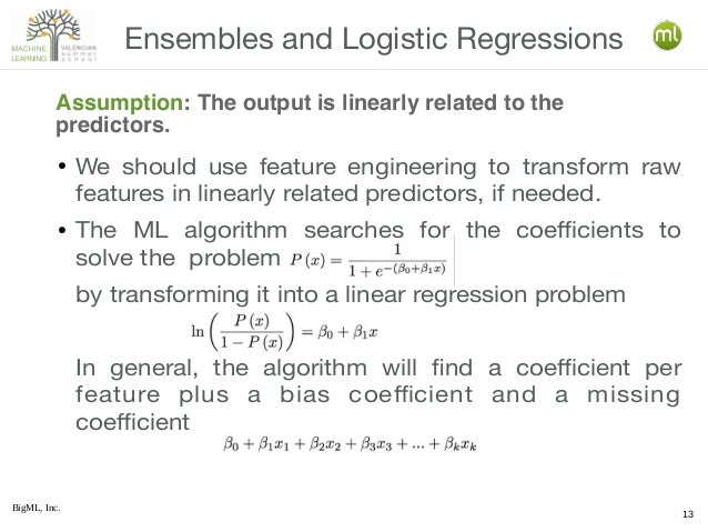 BigML, Inc. 13 ● We should use feature engineering to transform raw features in linearly related predictors, if needed. ● ...