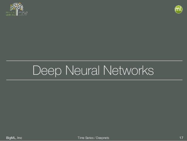 BigML, Inc 17Time Series / Deepnets Deep Neural Networks