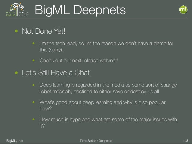BigML, Inc 18Time Series / Deepnets BigML Deepnets • Not Done Yet! • I'm the tech lead, so I'm the reason we don't have a ...