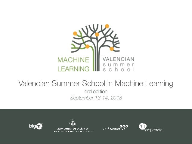 Valencian Summer School in Machine Learning 4rd edition September 13-14, 2018