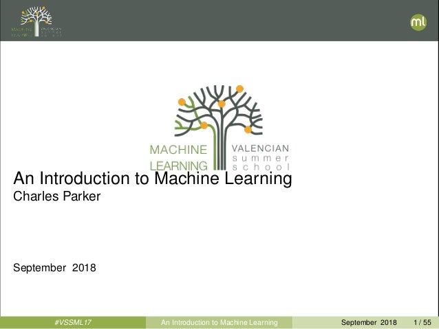 An Introduction to Machine Learning Charles Parker September 2018 #VSSML17 An Introduction to Machine Learning September 2...