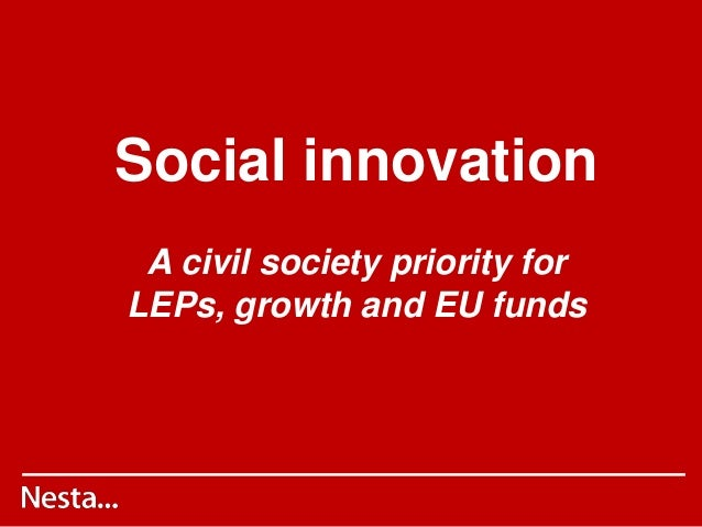 Social innovation A civil society priority for LEPs, growth and EU funds
