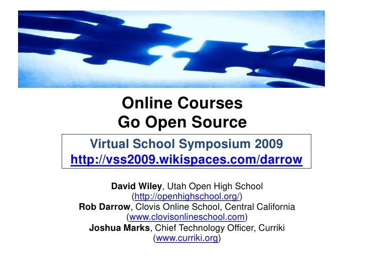 Online Courses Go Open Source<br />Virtual School Symposium 2009<br />http://vss2009.wikispaces.com/darrow<br />David Wile...